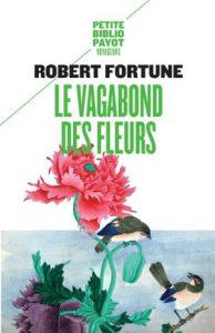 Robert Fortune, Le Vagabond des Fleurs
